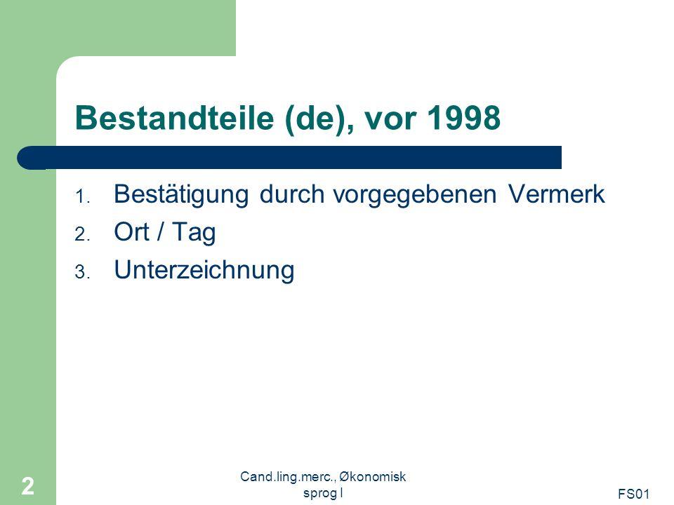 FS01 Cand.ling.merc., Økonomisk sprog I 2 Bestandteile (de), vor 1998 1. Bestätigung durch vorgegebenen Vermerk 2. Ort / Tag 3. Unterzeichnung