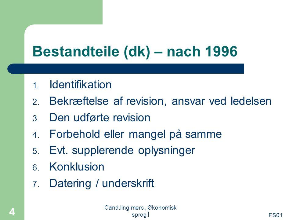 FS01 Cand.ling.merc., Økonomisk sprog I 4 Bestandteile (dk) – nach 1996 1. Identifikation 2. Bekræftelse af revision, ansvar ved ledelsen 3. Den udfør