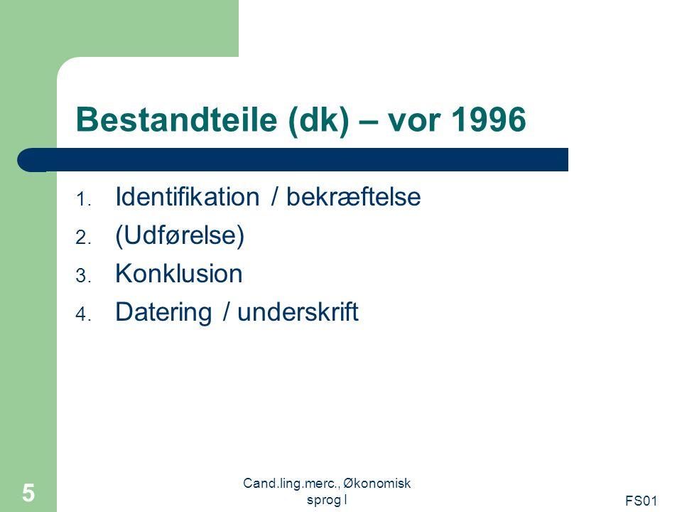 FS01 Cand.ling.merc., Økonomisk sprog I 5 Bestandteile (dk) – vor 1996 1. Identifikation / bekræftelse 2. (Udførelse) 3. Konklusion 4. Datering / unde
