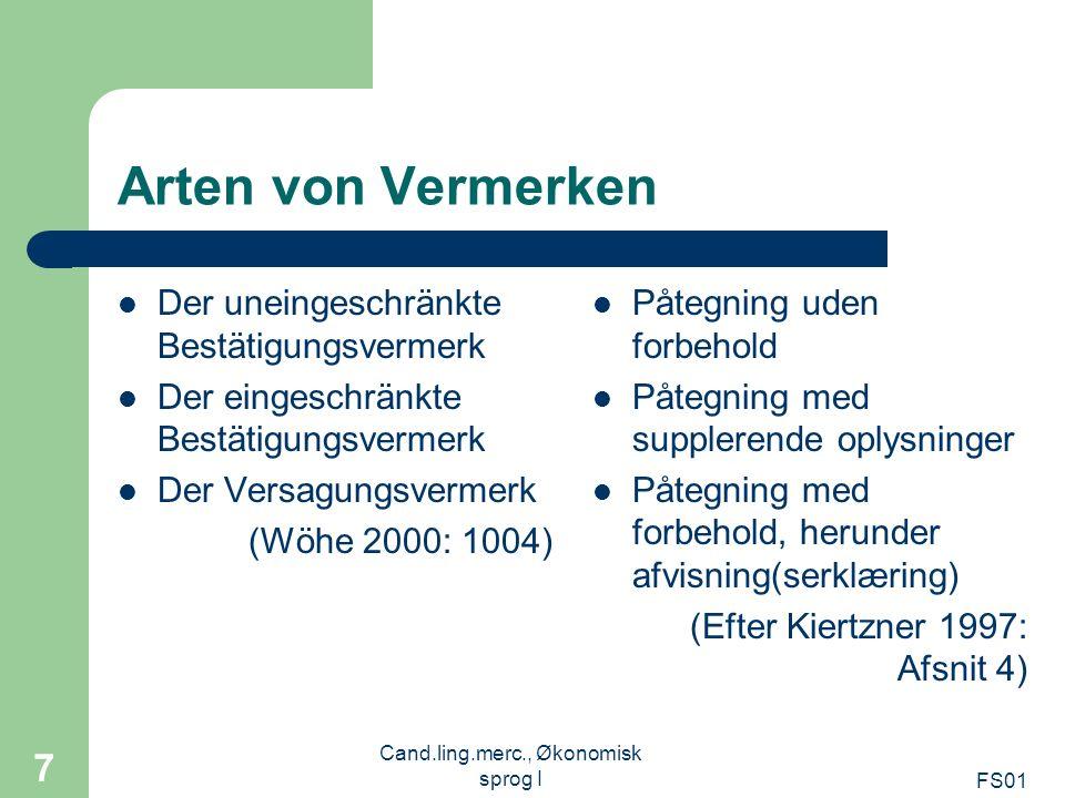 FS01 Cand.ling.merc., Økonomisk sprog I 7 Arten von Vermerken Der uneingeschränkte Bestätigungsvermerk Der eingeschränkte Bestätigungsvermerk Der Vers
