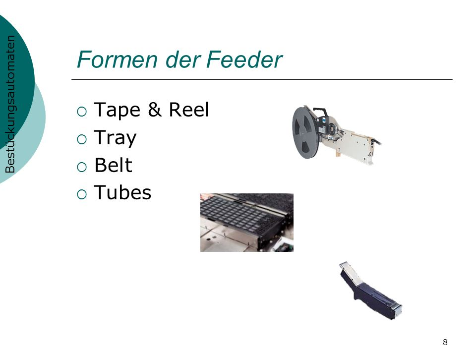 8 Formen der Feeder Tape & Reel Tray Belt Tubes Bestückungsautomaten