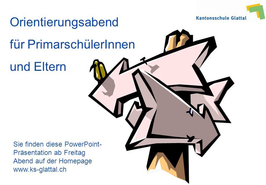 Orientierungsabend für PrimarschülerInnen und Eltern Sie finden diese PowerPoint- Präsentation ab Freitag Abend auf der Homepage www.ks-glattal.ch