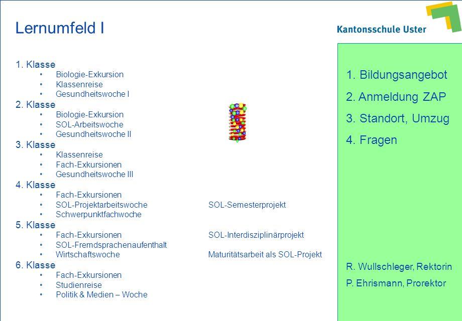 1. Bildungsangebot 2. Anmeldung ZAP 3. Standort, Umzug 4. Fragen R. Wullschleger, Rektorin P. Ehrismann, Prorektor Lernumfeld I 1. Klasse Biologie-Exk