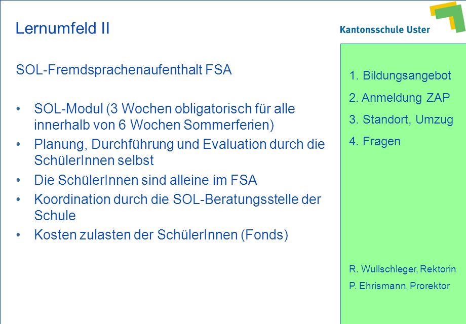 1. Bildungsangebot 2. Anmeldung ZAP 3. Standort, Umzug 4. Fragen R. Wullschleger, Rektorin P. Ehrismann, Prorektor Lernumfeld II SOL-Fremdsprachenaufe