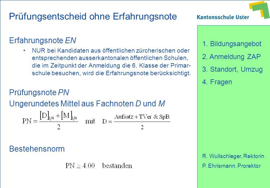 1. Bildungsangebot 2. Anmeldung ZAP 3. Standort, Umzug 4. Fragen R. Wullschleger, Rektorin P. Ehrismann, Prorektor Prüfungsentscheid ohne Erfahrungsno