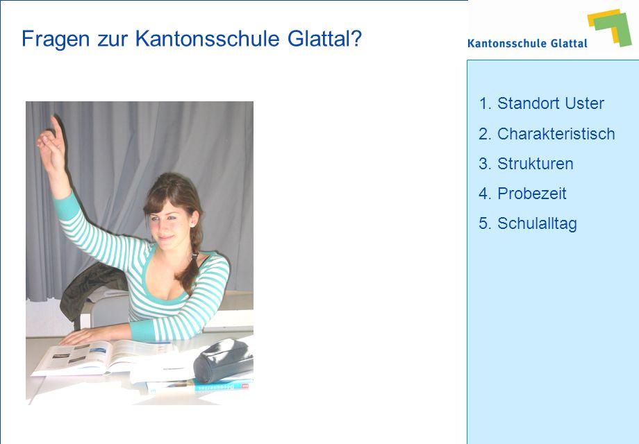 1. Standort Uster 2. Charakteristisch 3. Strukturen 4. Probezeit 5. Schulalltag Fragen zur Kantonsschule Glattal?