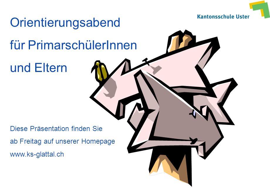 Orientierungsabend für PrimarschülerInnen und Eltern Diese Präsentation finden Sie ab Freitag auf unserer Homepage www.ks-glattal.ch