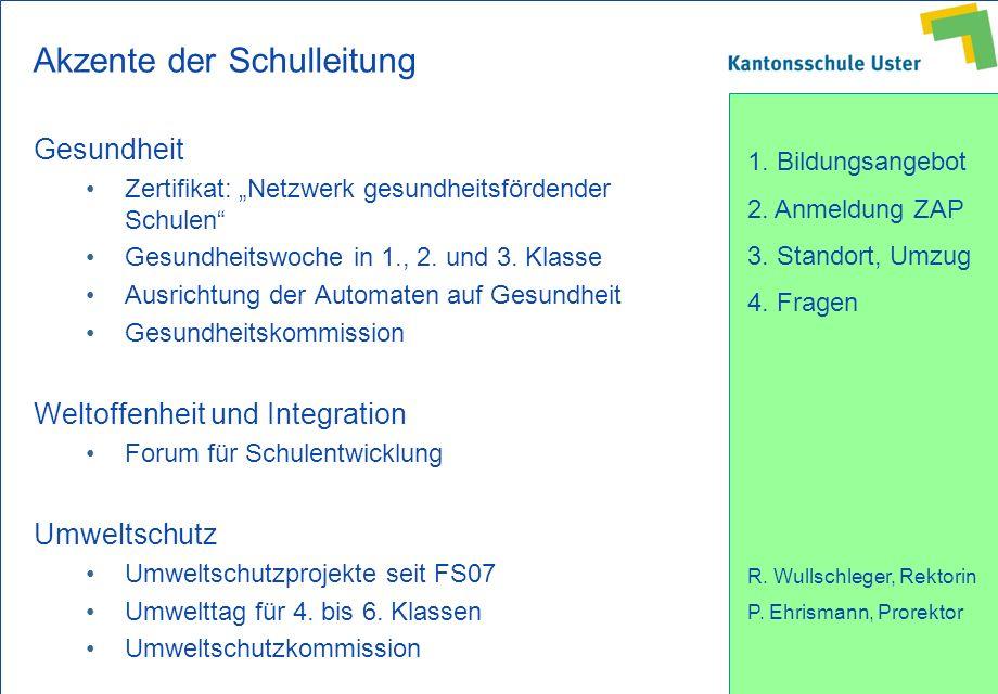 1. Bildungsangebot 2. Anmeldung ZAP 3. Standort, Umzug 4. Fragen R. Wullschleger, Rektorin P. Ehrismann, Prorektor Akzente der Schulleitung Gesundheit