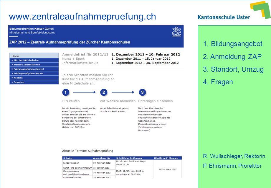 1. Bildungsangebot 2. Anmeldung ZAP 3. Standort, Umzug 4. Fragen R. Wullschleger, Rektorin P. Ehrismann, Prorektor www.zentraleaufnahmepruefung.ch