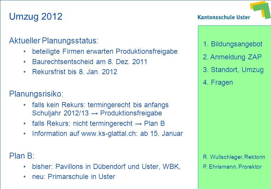 1. Bildungsangebot 2. Anmeldung ZAP 3. Standort, Umzug 4. Fragen R. Wullschleger, Rektorin P. Ehrismann, Prorektor Umzug 2012 Aktueller Planungsstatus