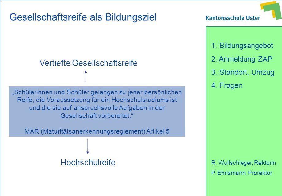 1. Bildungsangebot 2. Anmeldung ZAP 3. Standort, Umzug 4. Fragen R. Wullschleger, Rektorin P. Ehrismann, Prorektor Vertiefte Gesellschaftsreife Hochsc