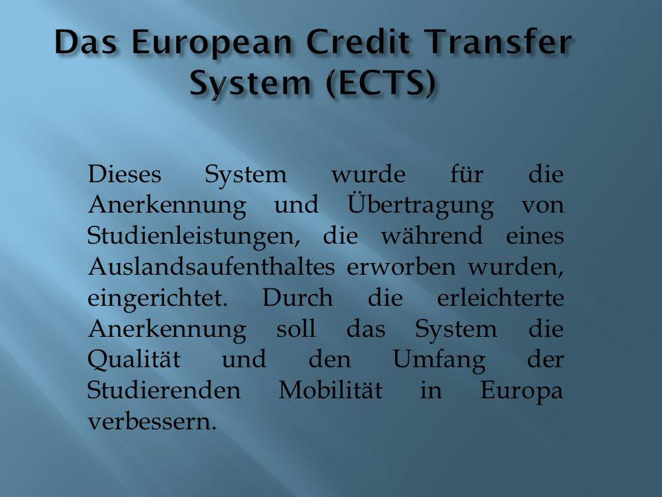 Dieses System wurde für die Anerkennung und Übertragung von Studienleistungen, die während eines Auslandsaufenthaltes erworben wurden, eingerichtet.