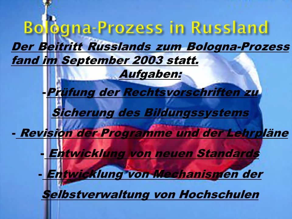 Der Beitritt Russlands zum Bologna-Prozess fand im September 2003 statt. Aufgaben: -Prüfung der Rechtsvorschriften zu Sicherung des Bildungssystems -