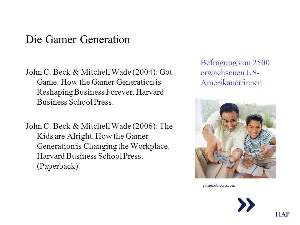 Die Gamer Generation John C. Beck & Mitchell Wade (2004): Got Game. How the Gamer Generation is Reshaping Business Forever. Harvard Business School Pr