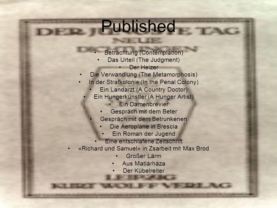 Published Betrachtung (Contemplation) Das Urteil (The Judgment) Der Heizer Die Verwandlung (The Metamorphosis) In der Strafkolonie (In the Penal Colon