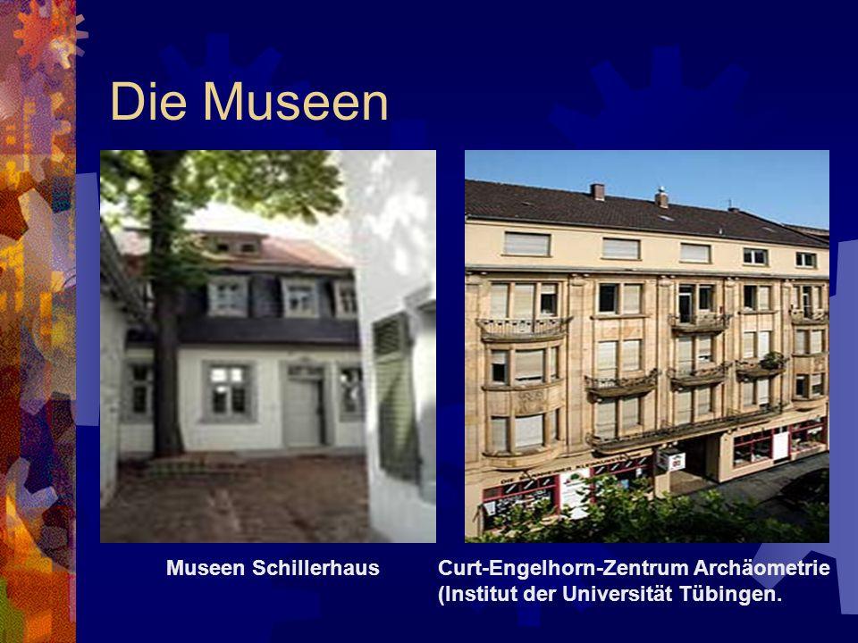Die Museen Museen SchillerhausCurt-Engelhorn-Zentrum Archäometrie (Institut der Universität Tübingen.
