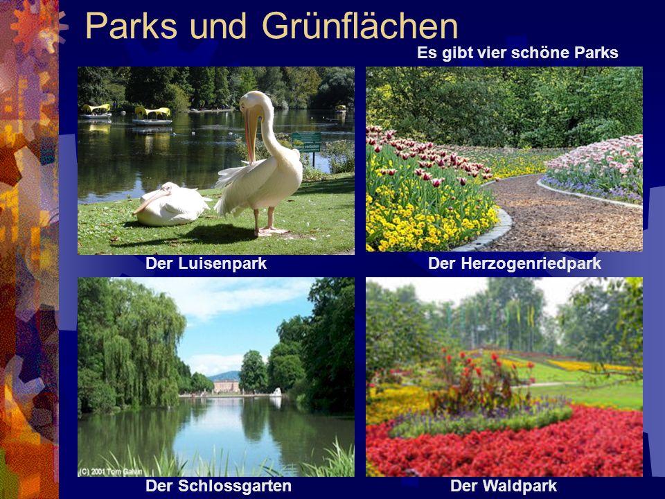 Parks und Grünflächen Es gibt vier schöne Parks Der LuisenparkDer Herzogenriedpark Der SchlossgartenDer Waldpark