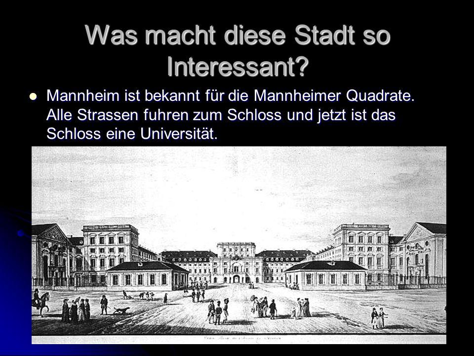Was macht diese Stadt so Interessant? Mannheim ist bekannt für die Mannheimer Quadrate. Alle Strassen fuhren zum Schloss und jetzt ist das Schloss ein
