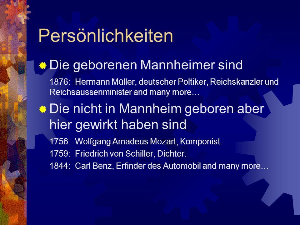 Persönlichkeiten Die geborenen Mannheimer sind 1876: Hermann Müller, deutscher Poltiker, Reichskanzler und Reichsaussenminister and many more… Die nic