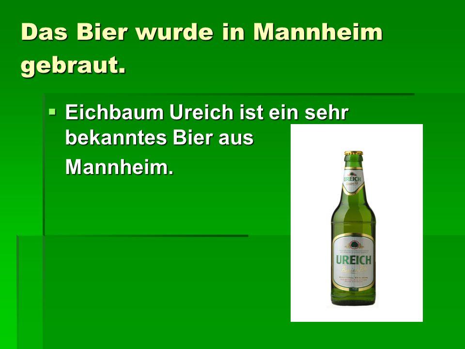 Das Bier wurde in Mannheim gebraut. Eichbaum Ureich ist ein sehr bekanntes Bier aus Eichbaum Ureich ist ein sehr bekanntes Bier ausMannheim.