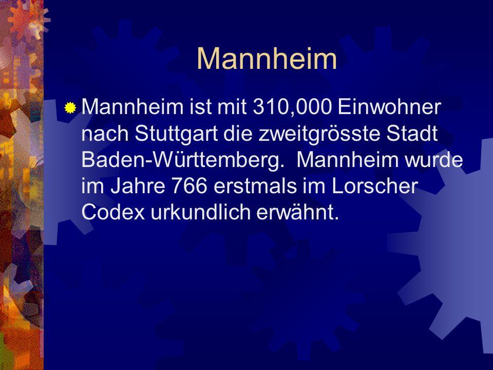 Mannheim Mannheim ist mit 310,000 Einwohner nach Stuttgart die zweitgrösste Stadt Baden-Württemberg. Mannheim wurde im Jahre 766 erstmals im Lorscher