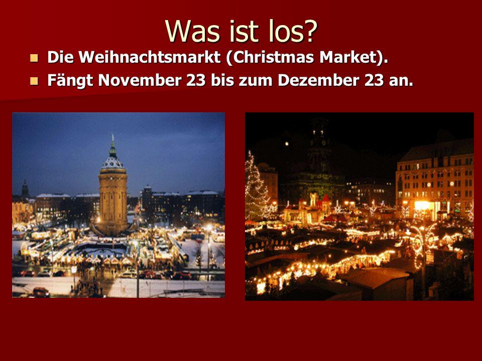 Was ist los? Die Weihnachtsmarkt (Christmas Market). Die Weihnachtsmarkt (Christmas Market). Fängt November 23 bis zum Dezember 23 an. Fängt November