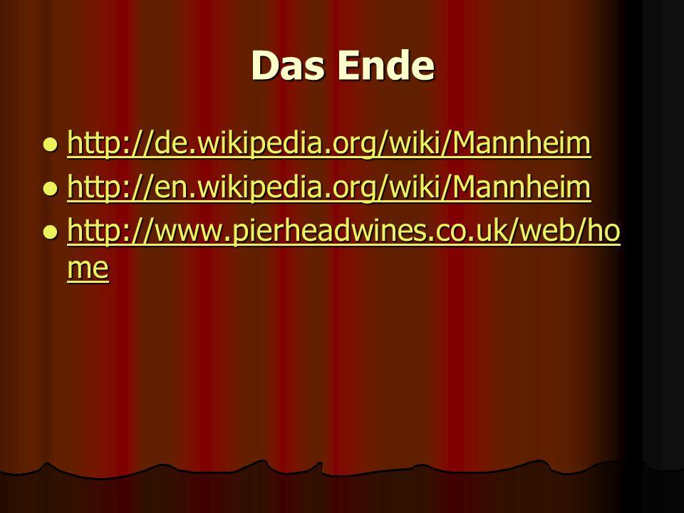 Das Ende http://de.wikipedia.org/wiki/Mannheim http://de.wikipedia.org/wiki/Mannheim http://de.wikipedia.org/wiki/Mannheim http://en.wikipedia.org/wik