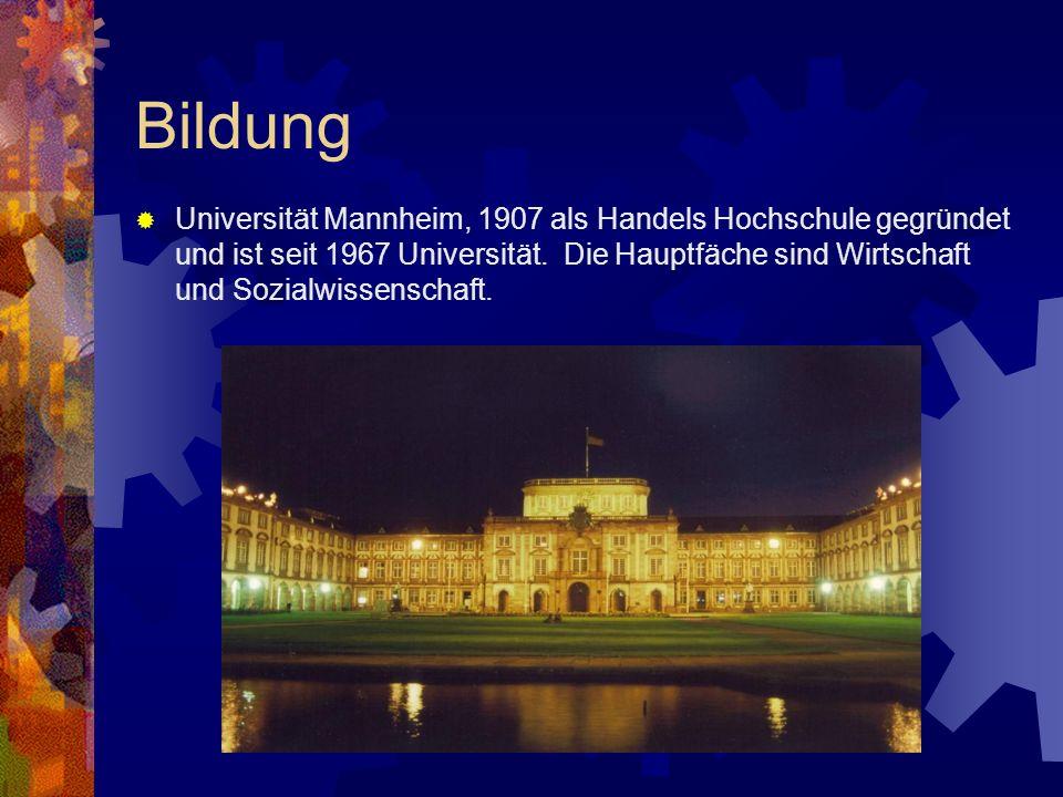 Bildung Universität Mannheim, 1907 als Handels Hochschule gegründet und ist seit 1967 Universität. Die Hauptfäche sind Wirtschaft und Sozialwissenscha