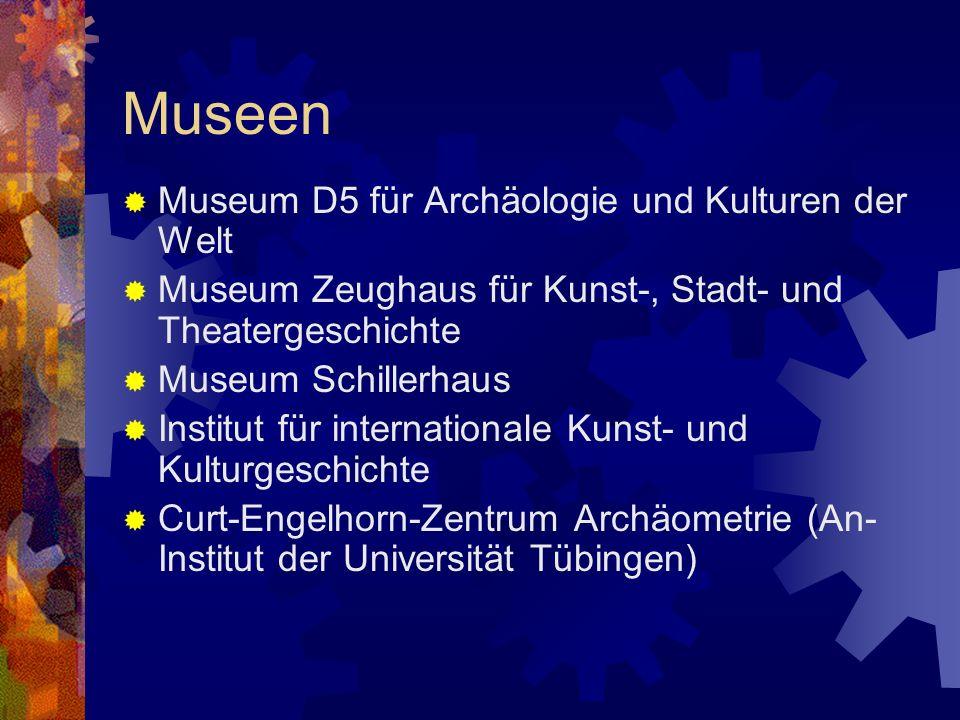 Museen Museum D5 für Archäologie und Kulturen der Welt Museum Zeughaus für Kunst-, Stadt- und Theatergeschichte Museum Schillerhaus Institut für inter