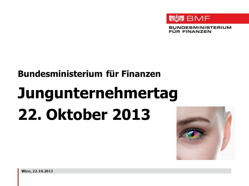 Wien, 22.10.2013 Bundesministerium für Finanzen Jungunternehmertag 22. Oktober 2013