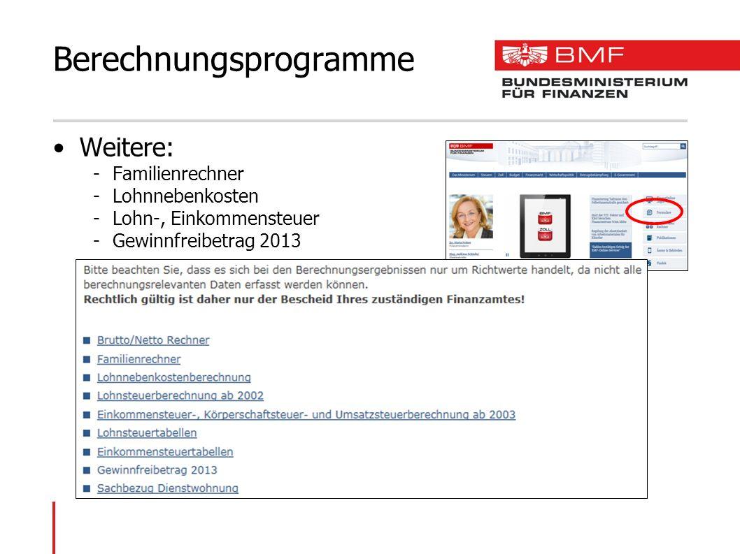 Weitere: -Familienrechner -Lohnnebenkosten -Lohn-, Einkommensteuer -Gewinnfreibetrag 2013 Berechnungsprogramme