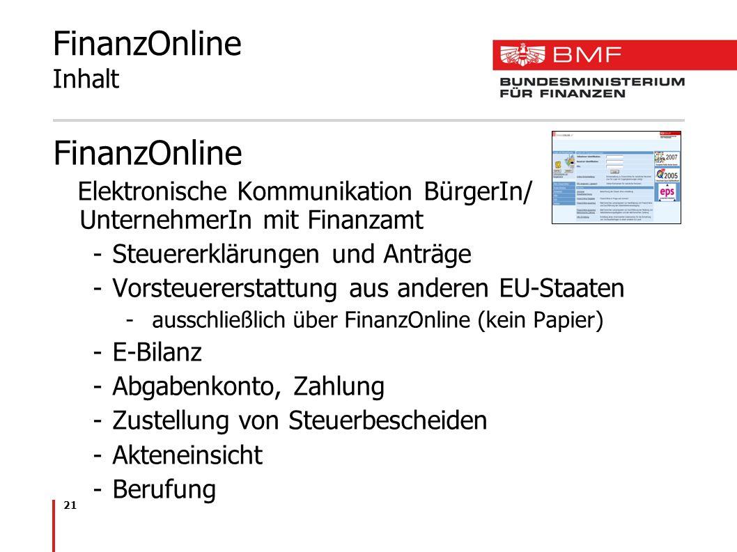 21 FinanzOnline Inhalt FinanzOnline Elektronische Kommunikation BürgerIn/ UnternehmerIn mit Finanzamt -Steuererklärungen und Anträge -Vorsteuererstatt