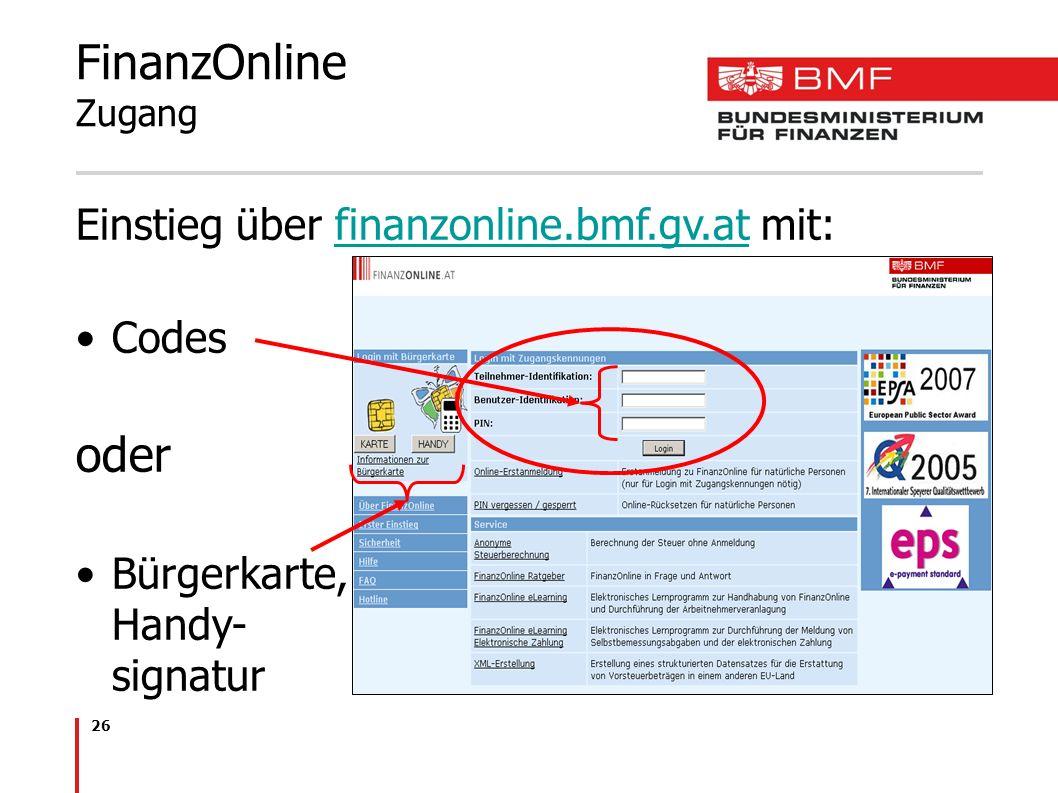 26 FinanzOnline Zugang Einstieg über finanzonline.bmf.gv.at mit:finanzonline.bmf.gv.at Codes oder Bürgerkarte, Handy- signatur