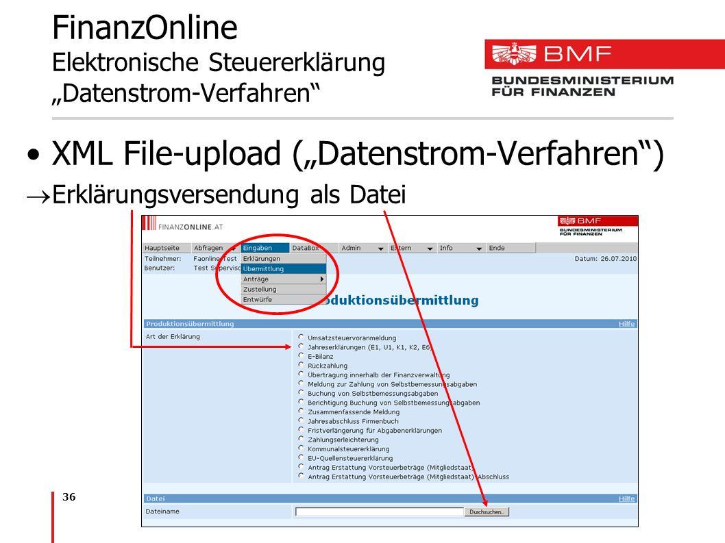 36 XML File-upload (Datenstrom-Verfahren) Erklärungsversendung als Datei FinanzOnline Elektronische Steuererklärung Datenstrom-Verfahren