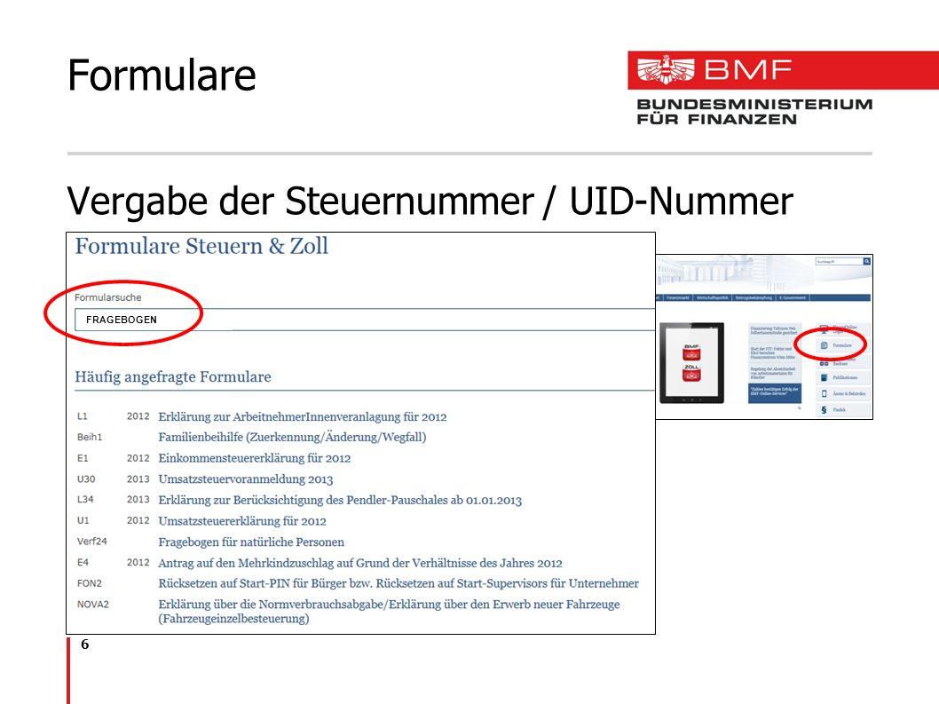 7 über FinanzOnline als PDF (Drucken, Ausfüllen, Speichern) als barrierefreies Formular in Papierform Steuernummer / UID-Nummer -für natürliche Personen: Fragebogen Verf24 -für Gesellschaften (ARGE, atyp.