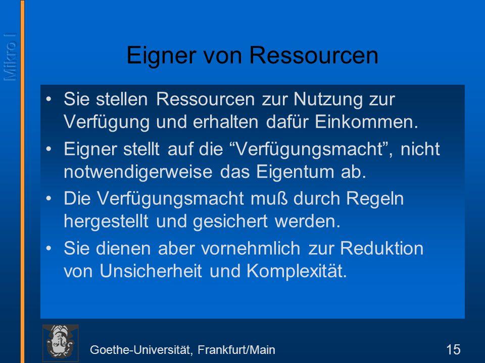 Goethe-Universität, Frankfurt/Main 15 Eigner von Ressourcen Sie stellen Ressourcen zur Nutzung zur Verfügung und erhalten dafür Einkommen.