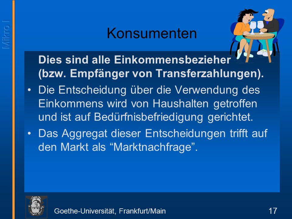Goethe-Universität, Frankfurt/Main 17 Konsumenten Dies sind alle Einkommensbezieher (bzw.