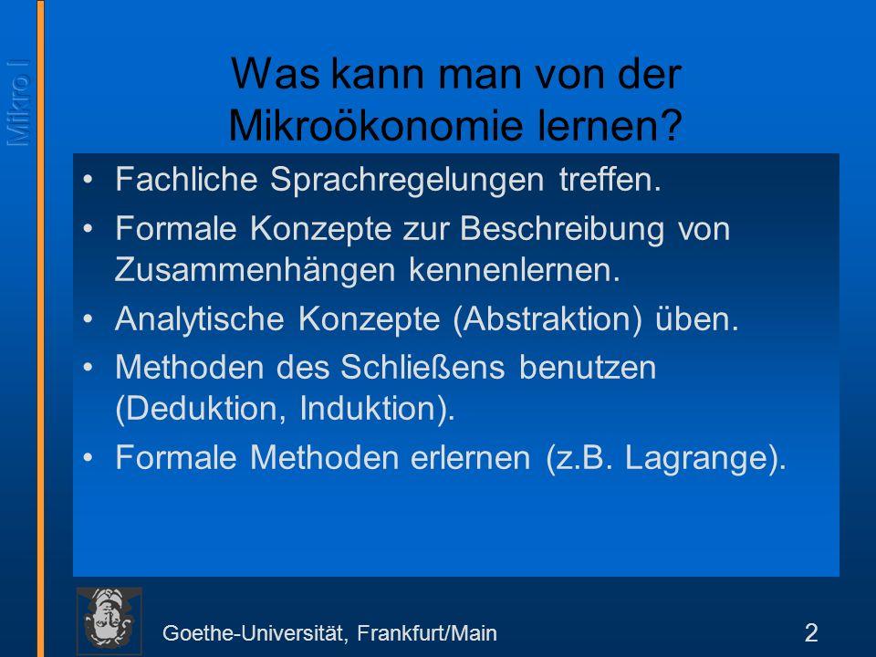 Goethe-Universität, Frankfurt/Main 2 Was kann man von der Mikroökonomie lernen.