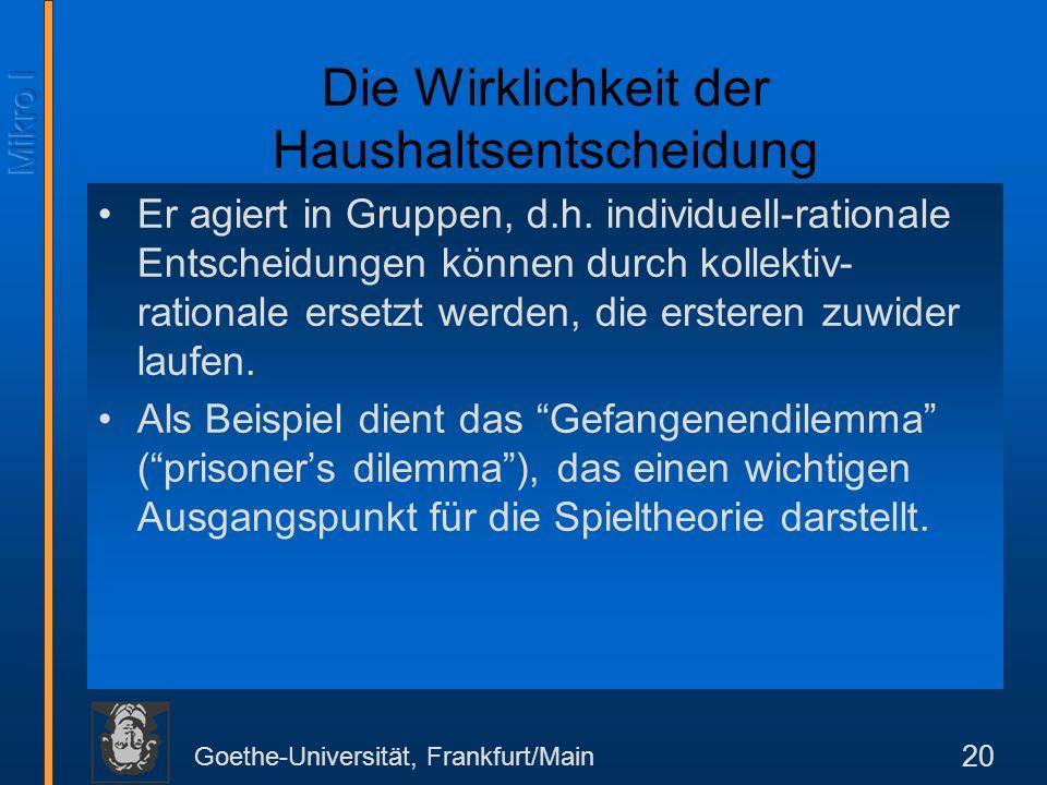 Goethe-Universität, Frankfurt/Main 20 Die Wirklichkeit der Haushaltsentscheidung Er agiert in Gruppen, d.h.