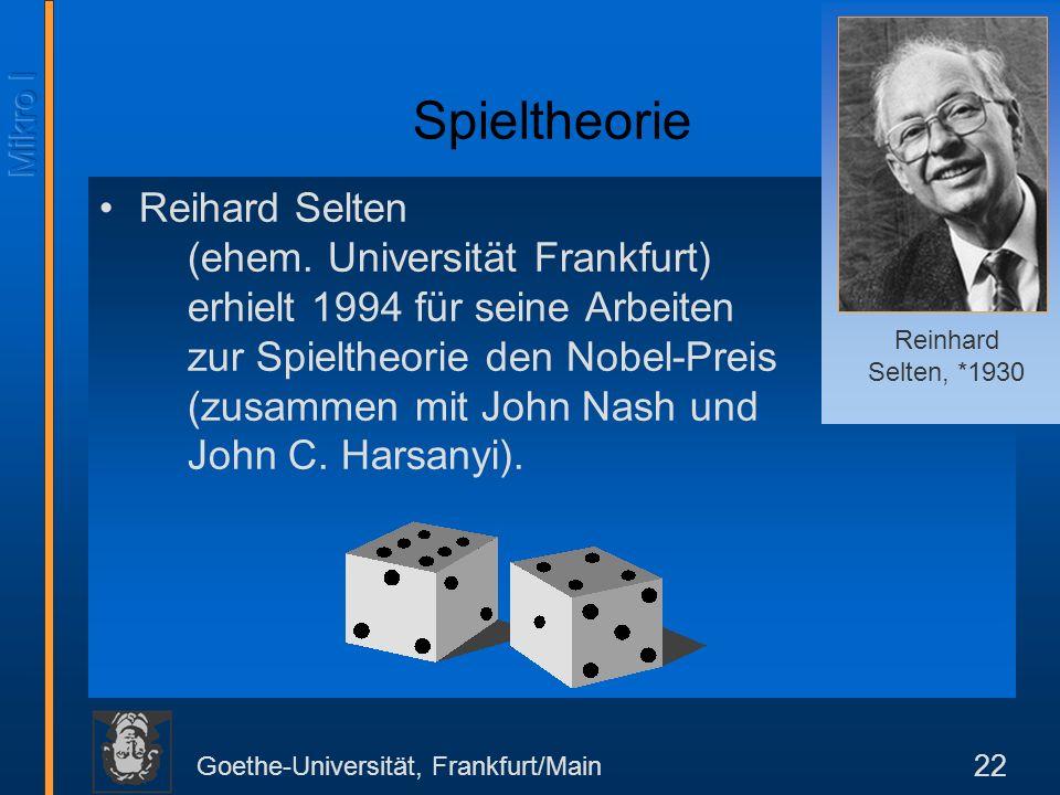Goethe-Universität, Frankfurt/Main 22 Spieltheorie Reihard Selten (ehem.