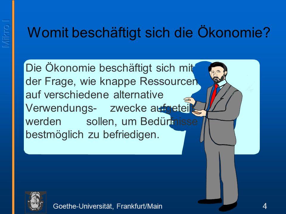 Goethe-Universität, Frankfurt/Main 4 Womit beschäftigt sich die Ökonomie.