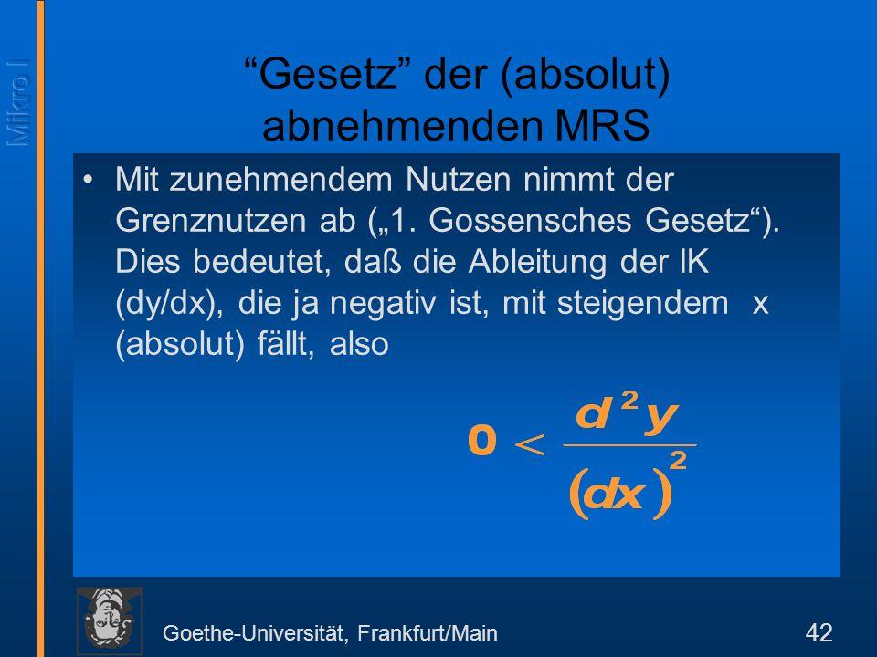 Goethe-Universität, Frankfurt/Main 42 Mit zunehmendem Nutzen nimmt der Grenznutzen ab (1.