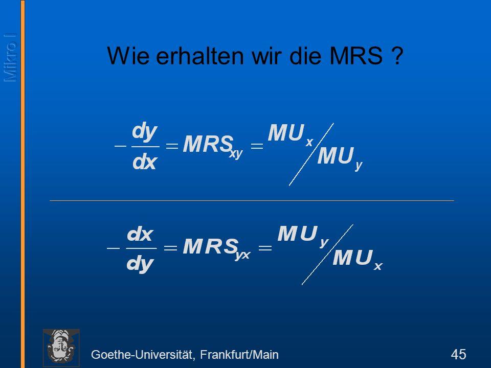 Goethe-Universität, Frankfurt/Main 45 Wie erhalten wir die MRS ?