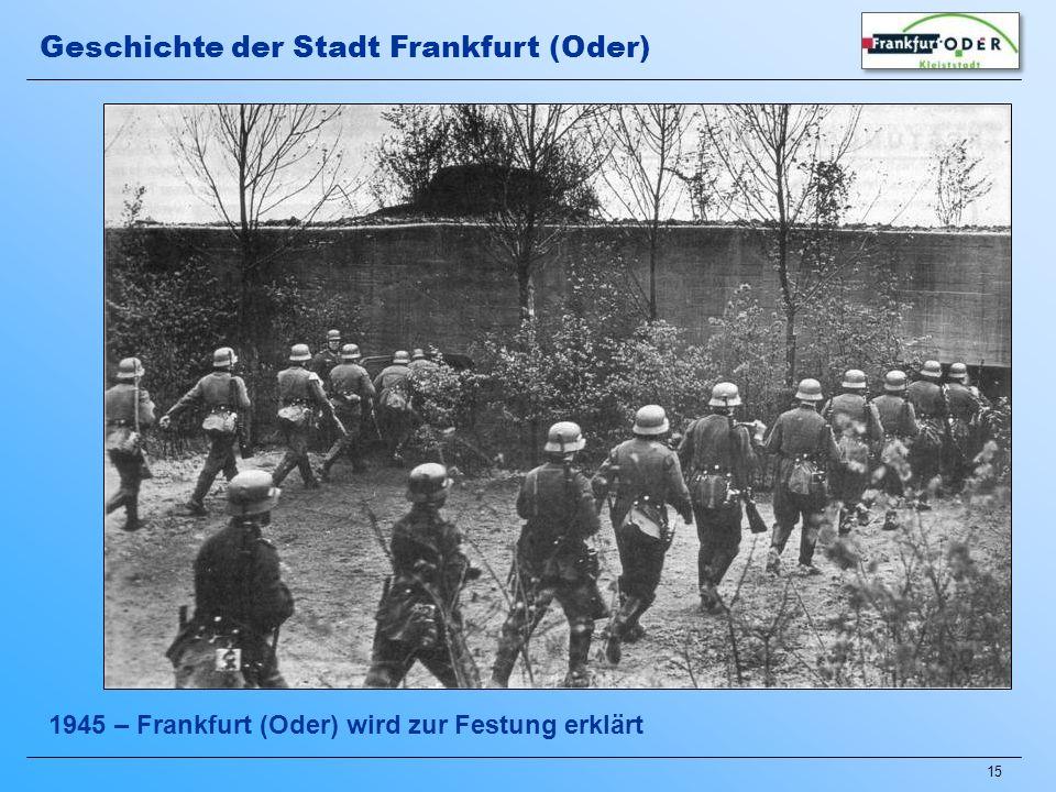 15 1945 – Frankfurt (Oder) wird zur Festung erklärt Geschichte der Stadt Frankfurt (Oder)
