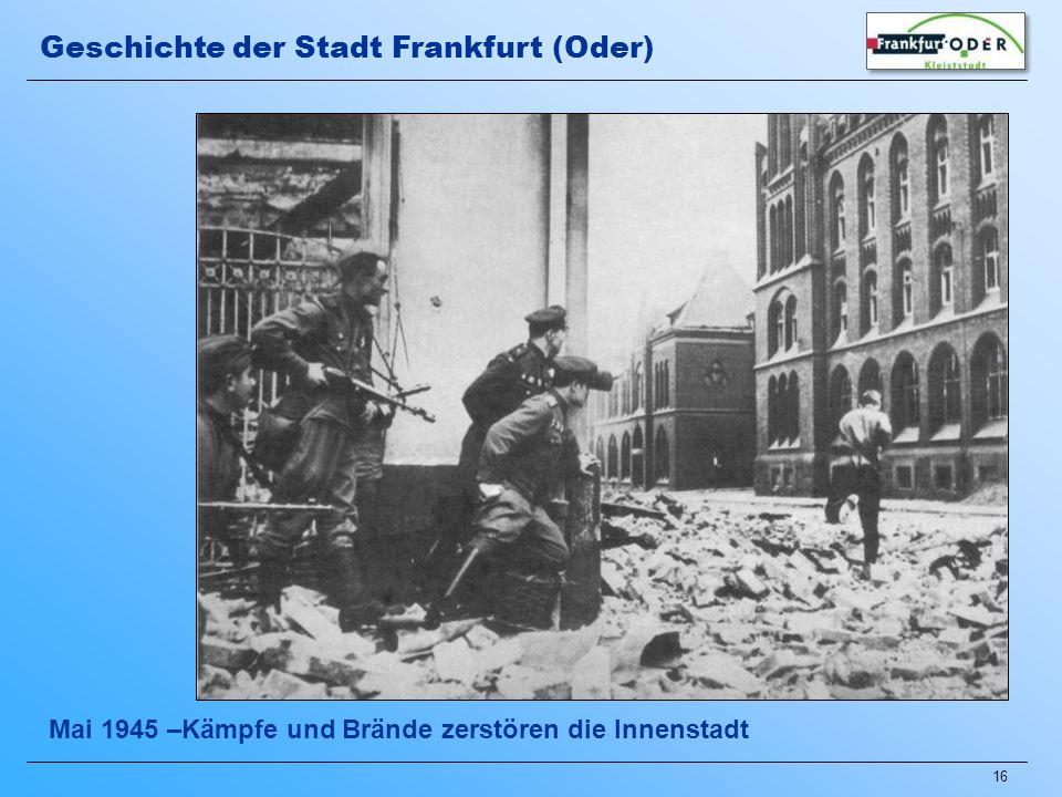 16 Mai 1945 –Kämpfe und Brände zerstören die Innenstadt Geschichte der Stadt Frankfurt (Oder)