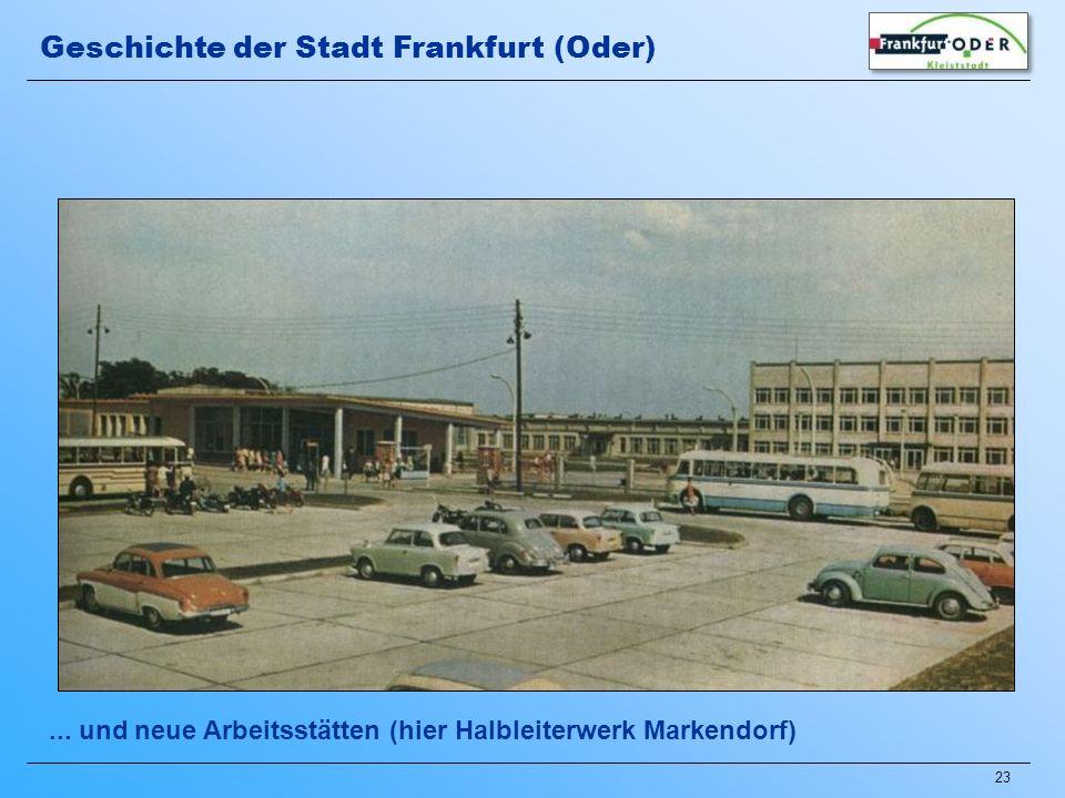 23... und neue Arbeitsstätten (hier Halbleiterwerk Markendorf) Geschichte der Stadt Frankfurt (Oder)