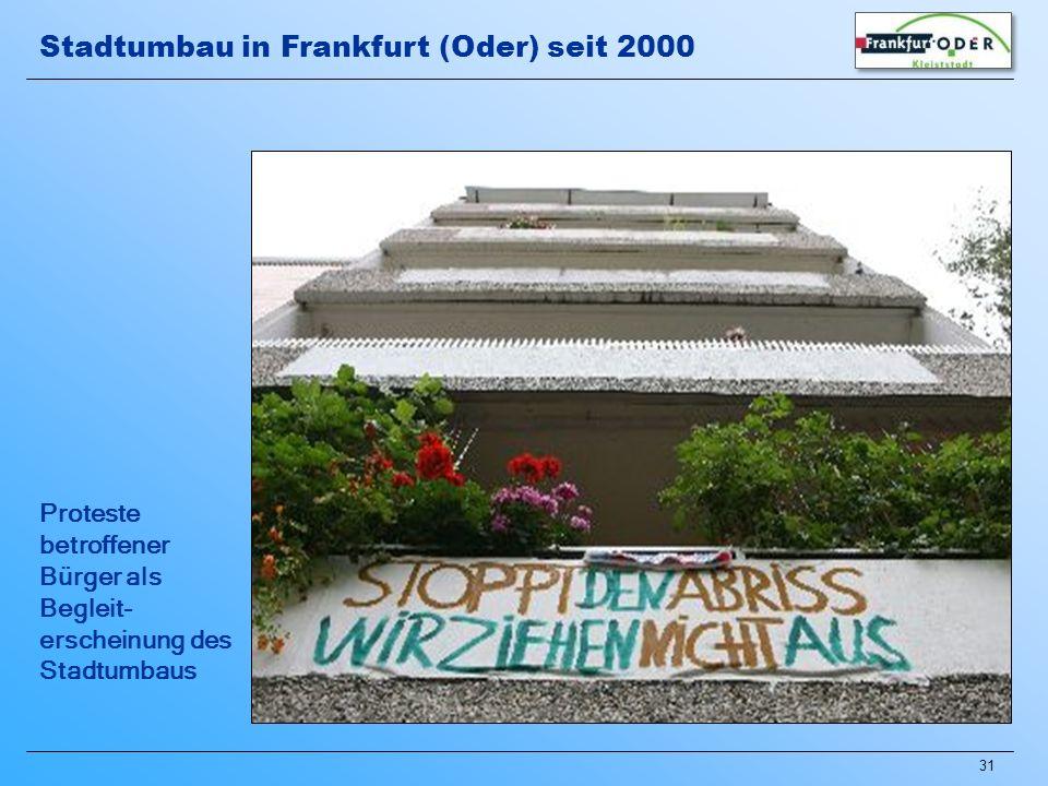 31 Proteste betroffener Bürger als Begleit- erscheinung des Stadtumbaus Stadtumbau in Frankfurt (Oder) seit 2000