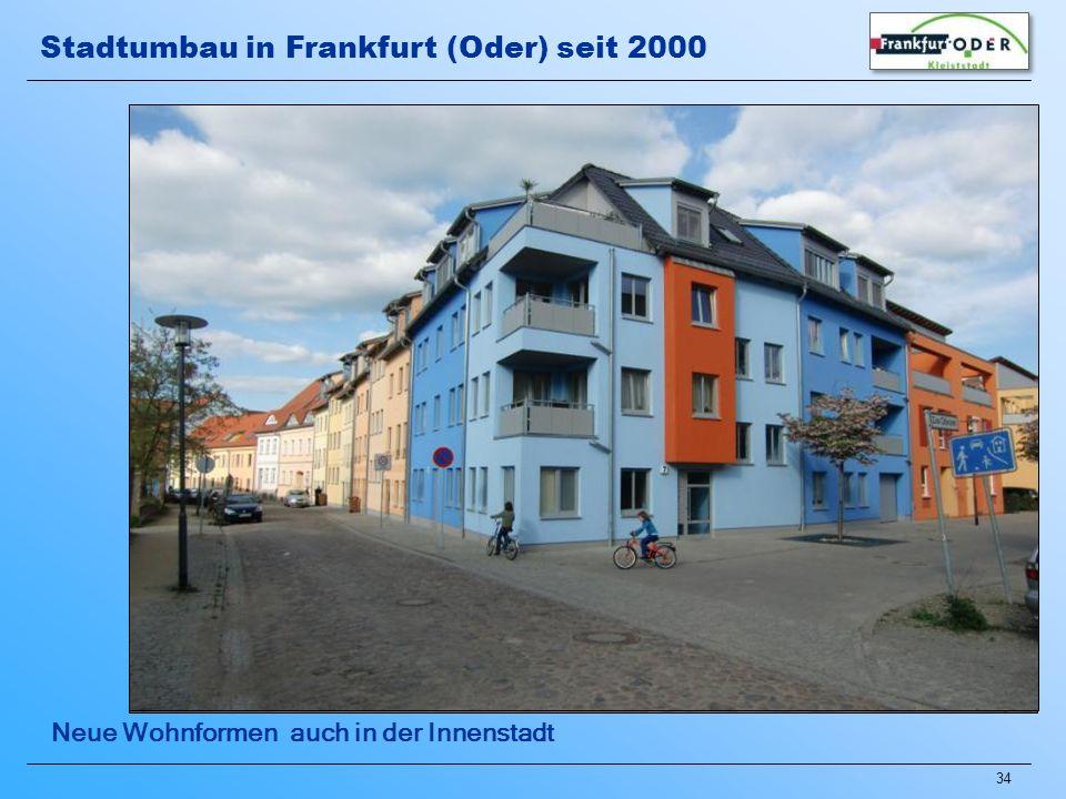 34 Neue Wohnformen auch in der Innenstadt Stadtumbau in Frankfurt (Oder) seit 2000