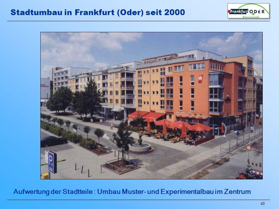40 Aufwertung der Stadtteile : Umbau Muster- und Experimentalbau im Zentrum Stadtumbau in Frankfurt (Oder) seit 2000
