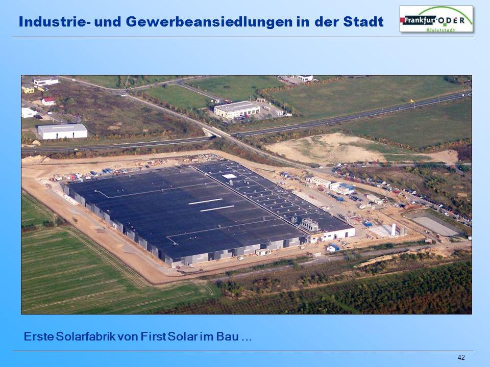 42 Erste Solarfabrik von First Solar im Bau... Industrie- und Gewerbeansiedlungen in der Stadt